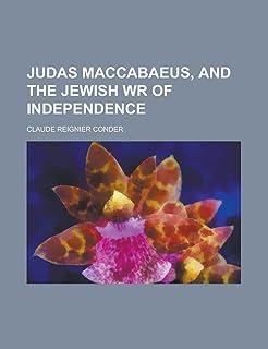 Judas Maccabaeus, and the Jewish Wr of Independence