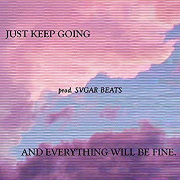 Just Keep Going and Everything Will Be Fine (feat. Svgar Beats)