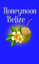 Honeymoon Belize: Blank Lined Travel Journal for Honeymoon Memories, Honeymoon Travel, Pocket Journal, Notebook