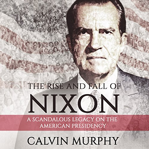 The Rise and Fall of Nixon audiobook cover art