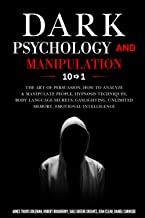 Dark Psychology and Manipulation: 10 in 1: The Art of Persuasion, How to Analyze & Manipulate People, Hypnosis Techniques,...