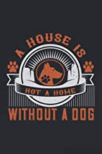 A House Is Not A Home Without A Dog: Lined Journal Notebook 120 Blank Pages 6x9 inches For Writing, Planning Or Journaling...
