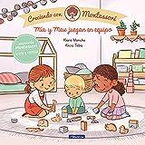 Mía y Max juegan en equipo (Creciendo con Montessori)