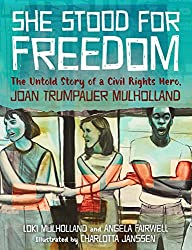 She Stood for Freedom: The Untold Story of a Civil Rights Hero, Joan Trumpauer Mulholland by Loki Mulholland and Angela Fairwell, illustrated by Charlotta Janssen