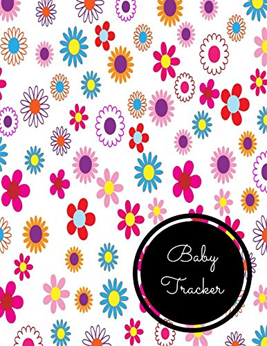 Baby Tracker: Large 8.5 Inches By 11 Inches Log Book For Boys And Girls Log Feed Diaper changes Sleep To Do List And Notes