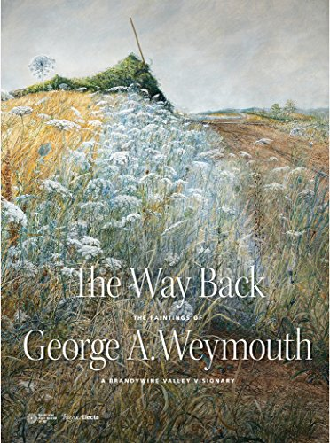 The Way Back: The Paintings of George A. Weymouth - A Brandywine Valley Visionary