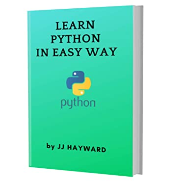 LEARN PYTHON IN EASY WAY: CODING FOR BEGINNERS - PYTHON PROGRAMMING LANGUAGE, A QuickStart eBook, Tutorial Book with Hands-On Projects, In Easy Steps! An Ultimate Beginner's Guide!