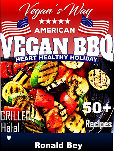 Vegan Cookbook: 50+ American Vegan BBQ Recipes (Vegan Grilled cookout picnic): Heart Healthy Holiday (English Edition)