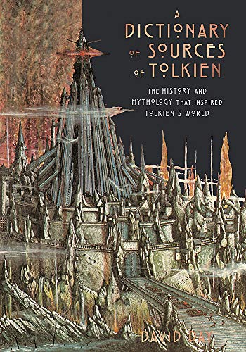 A Dictionary of Sources of Tolkien: The History and Mythology That Inspired Tolkien's World