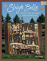 Sleigh Bells: Stitch a Folk-Art Quilt Full of Winter Fun: Includes Patterns (That Patchwork Place)