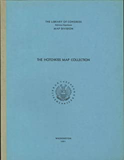 THE HOTCHKISS MAP COLLECTION: A LIST OF MANUSCRIPT MAPS, MANY OF THE CIVIL WAR PERIOD, PREPARED BY MAJOR JED. HOTCHKISS, AND OTHER MANUSCRIPT AND ANNOTATED MAPS IN HIS POSSESSION.