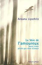 La voie de l'amoureux savoir aimer plutôt que rêver d'amour (French Edition)