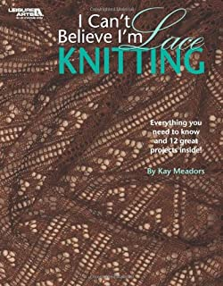 I Can't Believe I'm Lace Knitting (Leisure Arts #4466)