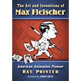 The Art and Inventions of Max Fleischer: American Animation Pioneer (English Edition)