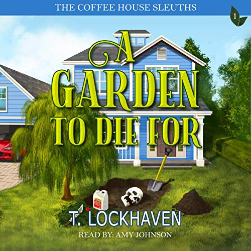 The Coffee House Sleuths: A Garden to Die For, Book 1  By  cover art