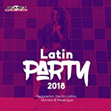 Latin Party 2018 (Reggaeton, Electro Latino, Mambo & Merengue)