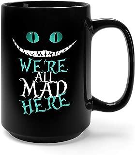 We're All Mad Here - Cheshire Cat Alice in Wonderland Ceramic Coffee Mug Tea Cup (15oz, Black)