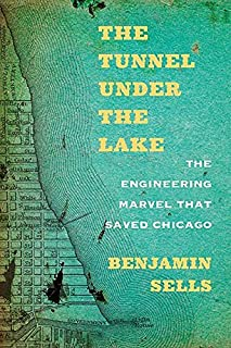 The Tunnel under the Lake: The Engineering Marvel That Saved Chicago (Second to None: Chicago Stories)