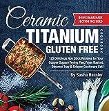 Ceramic Titanium Gluten Free Cookbook: 125 Delicious Non Stick Recipes for Your Copper