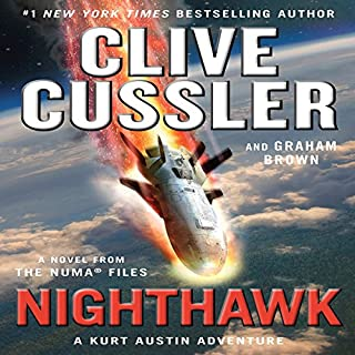 Nighthawk     The NUMA Files, Book 14              Written by:                                                                                                                                 Clive Cussler,                                                                                        Graham Brown                               Narrated by:                                                                                                                                 Scott Brick                      Length: 11 hrs and 29 mins     12 ratings     Overall 4.9