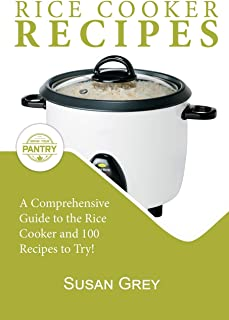 Rice Cooker Recipes: 100+ Simple Recipes For Every Meal Time: Breakfast, Lunch, Dinner, Meat, Chicken, Beef,  Vegetarian, Vegan