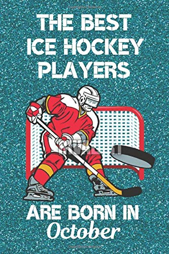 The Best Ice Hockey Players Are Born In October Ice Hockey Gifts This Ice Hockey Notebook Or Ice Hockey Journal Is 6x9in With 110 Lined Ruled Pages