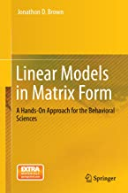 Linear Models in Matrix Form: A Hands-On Approach for the Behavioral Sciences