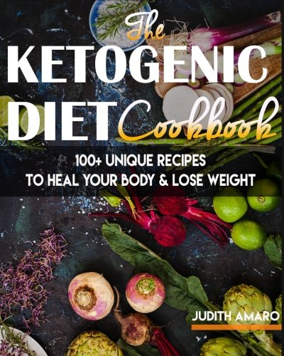 Ketogenic Diet: The Ketogenic Diet Cookbook with 100+ Unique Recipes to Heal your Body & Lose Weight (ketogenic diet for beginners, keto diet, … bombs, recipes for weight loss, paleo diet)
