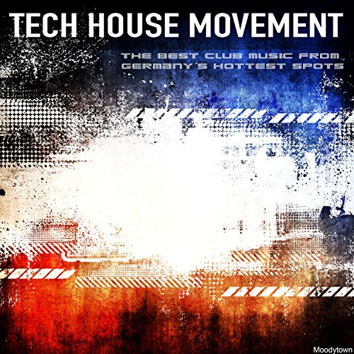 Tech House Movement the Best Club Music from Germany´s Hottest Spots