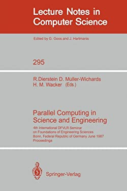 Parallel Computing in Science and Engineering: 4th International DFVLR Seminar on Foundations of Engineering Sciences, Bonn, FRG, June 25/26, 1987 (Lecture Notes in Computer Science (295))