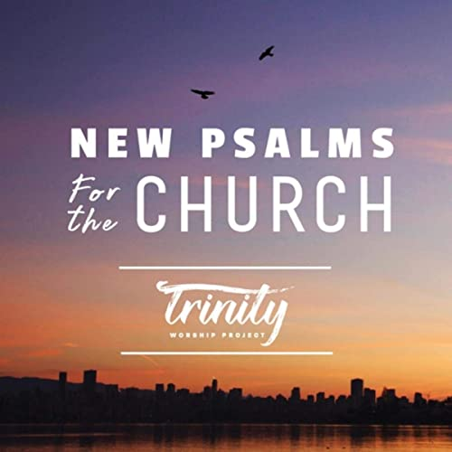 Trinity Worship Project - New Psalms for the Church 2019