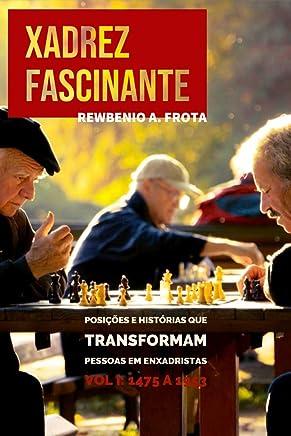 Xadrez Fascinante: Posições e histórias que transformam pessoas em enxadristas Vol I: 1475 a 1953 (Portuguese Edition)