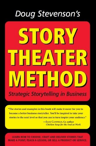 Doug Stevenson\'s Story Theater Method - Strategic Storytelling in Business (English Edition)