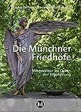 Die Münchner Friedhöfe: Wegweiser zu Orten der Erinnerung