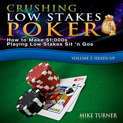 Crushing Low Stakes Poker: How to Make $1,000s Playing Low Stakes Sit 'n Gos cover art