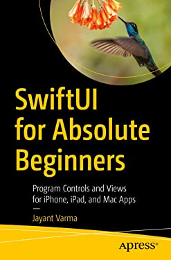 SwiftUI for Absolute Beginners: Program Controls and Views for iPhone, iPad, and Mac Apps