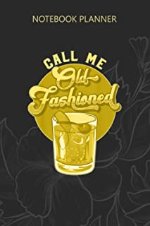 Notebook Planner Vintage Funny CALL ME OLD FASHIONED Whiskey Cocktail: Hourly, Daily, Finance, 6x9 inch, Budget Tracker, O...