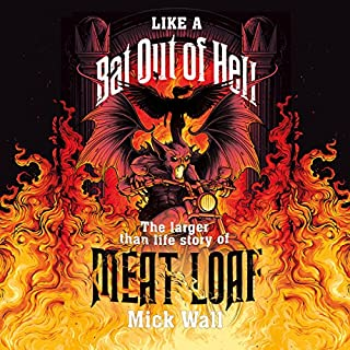 Like a Bat Out of Hell     The Larger Than Life Story of Meat Loaf              By:                                                                                                                                 Mick Wall                               Narrated by:                                                                                                                                 Ash Rizi                      Length: 9 hrs and 14 mins     9 ratings     Overall 4.6