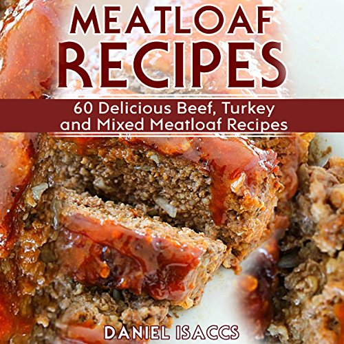 Meatloaf Recipes: 60 Delicious Beef, Turkey, and Mixed Meatloaf Recipes audiobook cover art