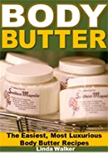 Body Butter: The Easiest, Most Luxurious Body Butter Recipes