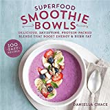 Superfood Smoothie Bowls: Delicious, Satisfying, Protein-Packed Blends that Boost Energy and Burn...