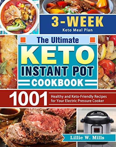 The Ultimate Keto Instant Pot Cookbook: 1001 Healthy and Keto-Friendly Recipes for Your Electric Pressure Cooker. (3-Week Keto Meal Plan)