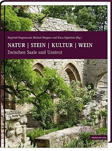 Natur Stein Kultur Wein: Zwischen Saale und Unstrut