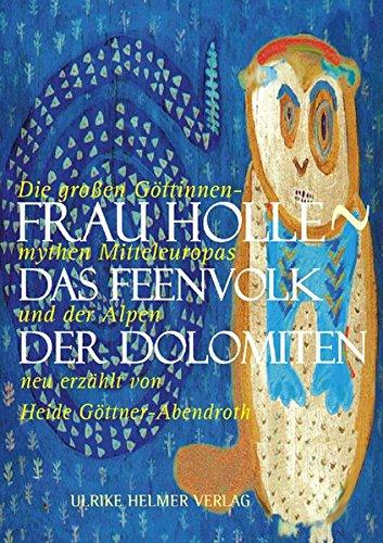 Frau Holle > Das Feenvolk der Dolomiten: Die großen Göttinnenmythen Mitteleuropas und der Alpen neu erzählt von Heide Göttner-Abendroth