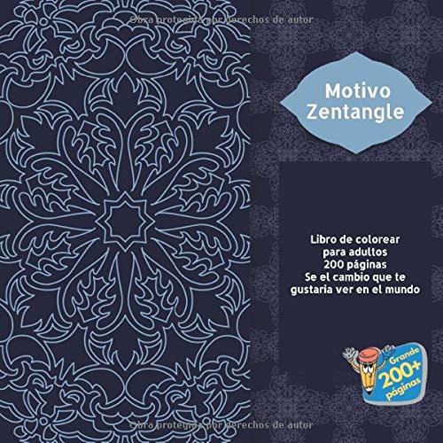 Motivo Zentangle Libro de colorear para adultos 200 páginas - Se el cambio que te gustaria ver en el mundo. (Mandala)