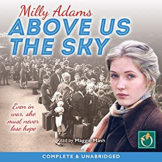 Above Us the Sky                   By:                                                                                                                                 Milly Adams                               Narrated by:                                                                                                                                 Maggie Mash                      Length: 13 hrs and 52 mins     4 ratings     Overall 5.0