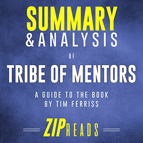 Summary & Analysis of Tribe of Mentors     Short Life Advice from the Best in the World              By:                                                                                                                                 ZIP Reads                               Narrated by:                                                                                                                                 Satauna Howery                      Length: 34 mins     Not rated yet     Overall 0.0