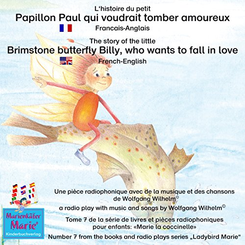 L'histoire du petit Papillon Paul qui voudrait tomber amoureux. Français-Anglais     A story of the little brimstone butterfly Billy, who wants to fall in love. French-English              By:                                                                                                                                 Wolfgang Wilhelm                               Narrated by:                                                                                                                                 Ariane Mühlethaler,                                                                                        Abigail Frederick-Kringel                      Length: 50 mins     Not rated yet     Overall 0.0