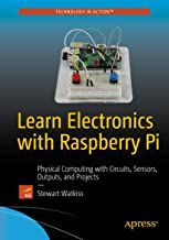 Learn Electronics with Raspberry Pi: Physical Computing with Circuits, Sensors, Outputs, and Projects