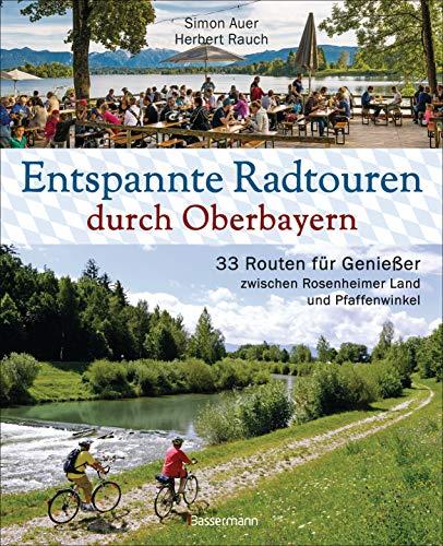 Entspannte Radtouren durch Oberbayern. 33 Routen für Genießer zwischen Rosenheimer Land und Pfaffenwinkel, mit Karten zum Download.: Mit Fahrrad und ... Zu Biergärten und bayerischen Besonderheiten